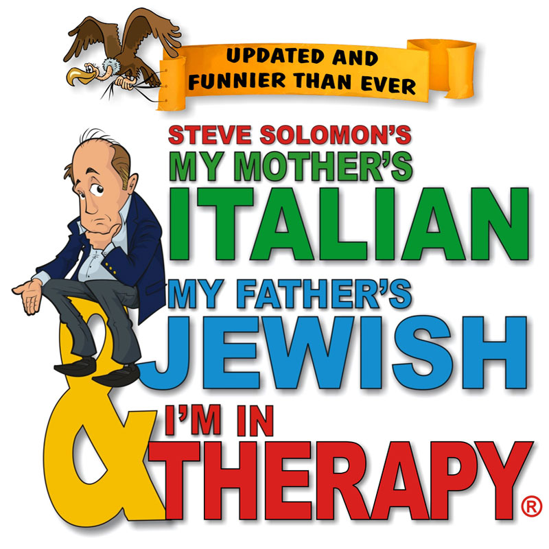 Steve Solomon's<br>My Mother's Italian, My Father's Jewish & I'm in Therapy
